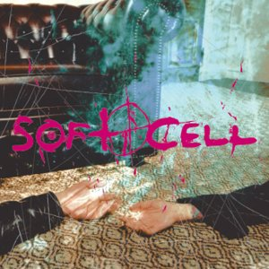 SOFT CELL -- Cruelty Without Beauty (2002)