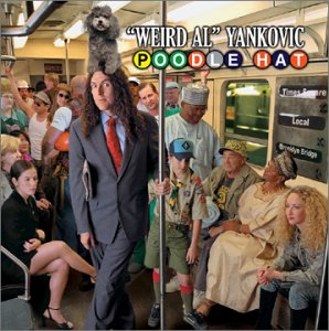 WEIRD AL YANKOVIC -- Poodle Hat (Volcano, 2003)