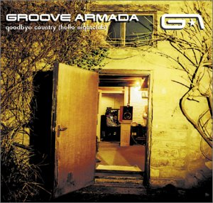GROOVE ARMADA -- Goodbye Country Hello Nightclub (Jive, 2001)